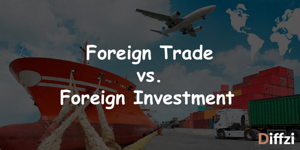 Foreign Trade vs. Foreign Investment