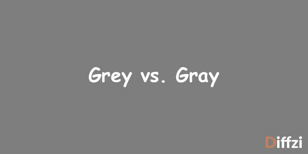 Grey vs. Gray