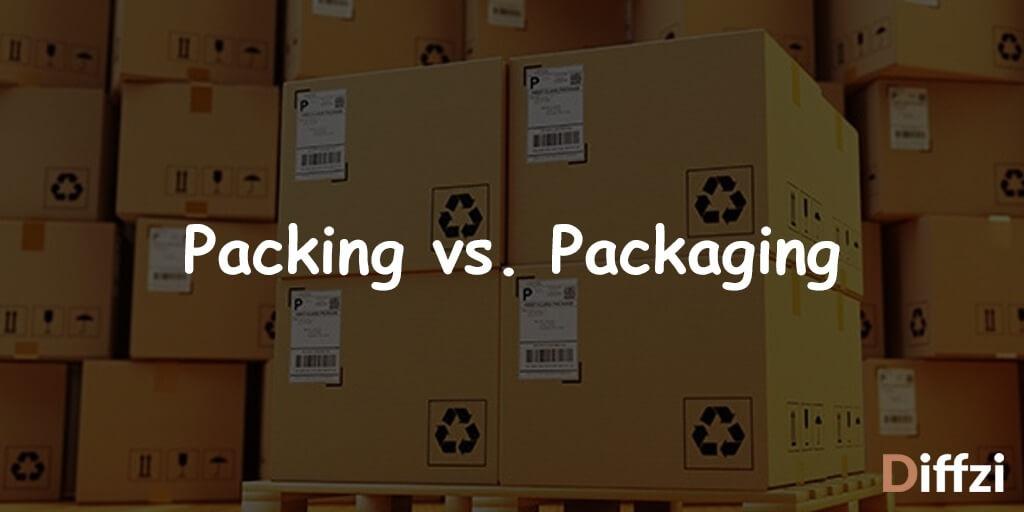 Packing vs. Packaging