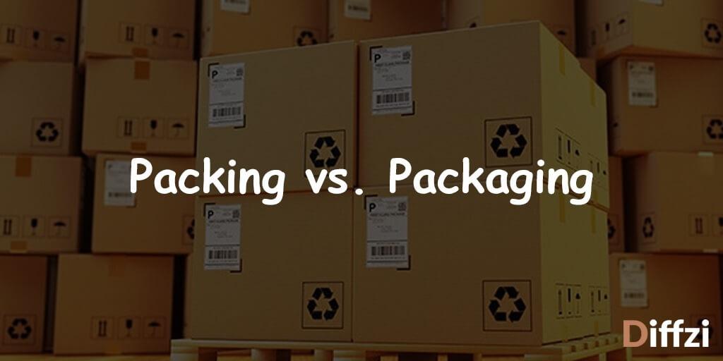 Packing vs. Packaging