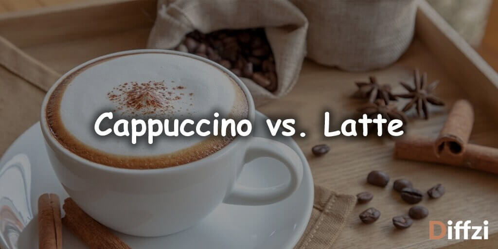 Cappuccino vs. Latte